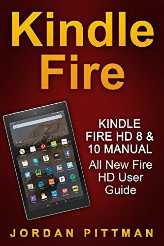 Kindle Fire HD 8 & 10 Manual: All New Fire HD User Guide (Kindle Fire HD Manual Book 1)