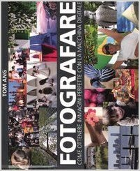 Fotografare: Come ottenere immagini pefette con la macchina digitale