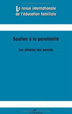 La revue internationale de l'éducation familiale, N° 23 : Soutien à la parentalité : Les attentes des parents