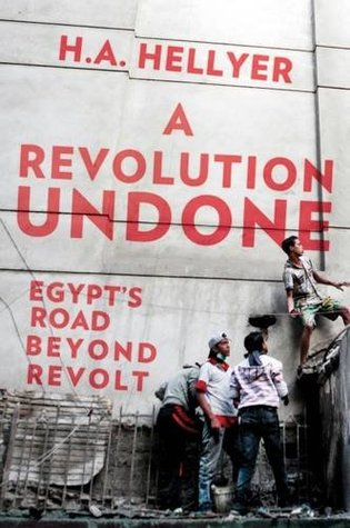 A Revolution Undone by H.A. Hellyer