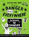 Danger REALLY is Everywhere: School of Danger