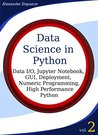 Data Science in Python, Volume 2: Data I/O, Jupyter Notebook, GUI, Deployment, Numeric Programming, High Performance Python