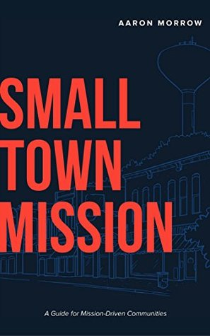 Small Town Mission: A Guide for Mission-Driven Communities