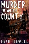 Murder in Amish County by Ruth Bawell