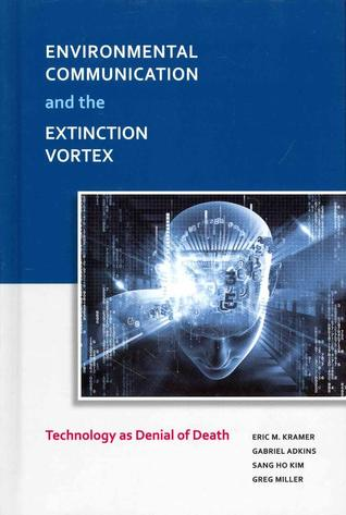 Environmental Communication and the Extinction Vortex: Technology as Denial of Death