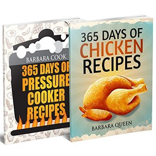 Bundle: 365 Days Of Chicken And Pressure Cooker Recipes Cookbook (2 Books In One): The Best Chicken And Pressure Cooker Meals