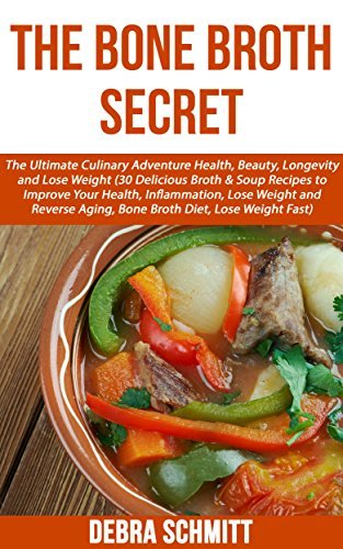 The Bone Broth Secret: The Ultimate Culinary Adventure Health, Beauty, Longevity and Weight Loss (30 Delicious Broth & Soup Recipes to Improve Your Health, ... Lose Weight and Reverse Aging,