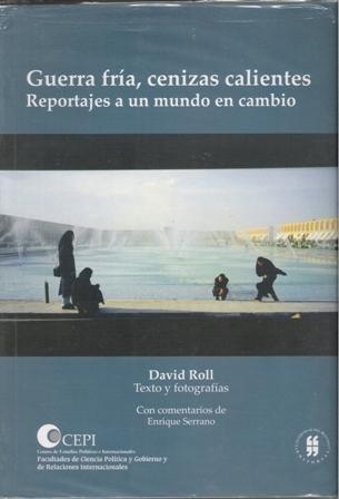 Guerra fría, cenizas calientes, reportajes a un mundo en cambio by David L. Roll