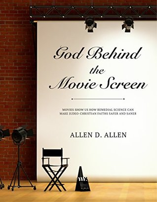 god-behind-the-movie-screen-movies-show-us-how-remedial-science-can-make-judeo-christian-faiths-safer-and-saner