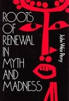 Roots of Renewal in Myth and Madness (The Jossey-Bass behavioral science series)