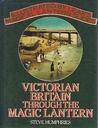 Victorian Britain Through the Magic Lantern by Steve Humphries