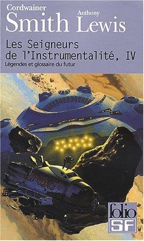 Ebook Les Seigneurs de l'instrumentalité, IV : Légendes et glossaire du futur by Cordwainer Smith TXT!