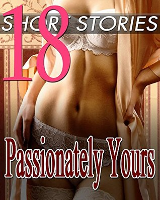 18 DIRTY TALES: Passionately Yours... Giving Up the One Thing...Short Story Romance Bundle Off Limits Lovers Collection PDF uTorrent por Taylor Poundtown -