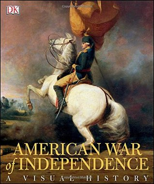 american-war-of-independence-a-visual-history