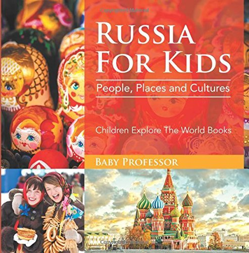 Russia For Kids: People, Places and Cultures - Children Explore The World Books