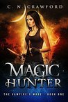 Magic Hunter: An Urban Fantasy Novel (The Vampire's Mage Series Book 1)