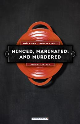 Minced, Marinated, and Murdered by Noël Balen