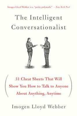 The Intelligent Conversationalist: 31 Cheat Sheets That Will Show You How to Talk to Anyone About Anything, Anytime por Imogen Lloyd Webber