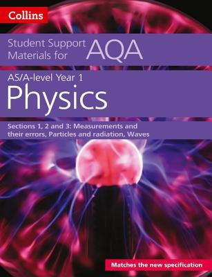 Collins Student Support Materials for AQA – A Level/AS Physics Support Materials Year 1, Sections 1, 2 and 3: Measurements and Their Errors, Particles and Radiation, Waves