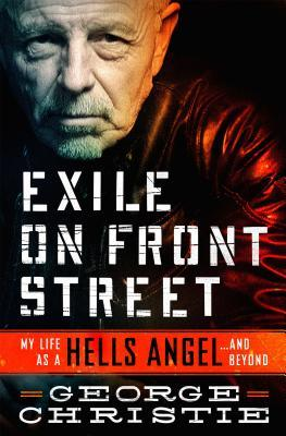 Exile on Front Street: My Life as a Hells Angel . . .  and Beyond by George  Christie