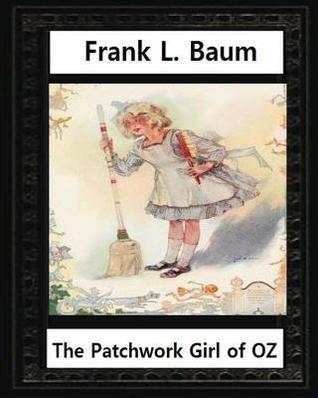 The Patchwork Girl of Oz (1913), by by L.Frank Baum and John R.Neill(illustrator): John Rea Neill (November 12, 1877 - September 19, 1943) Was a Magazine and Children's Book Illustrator