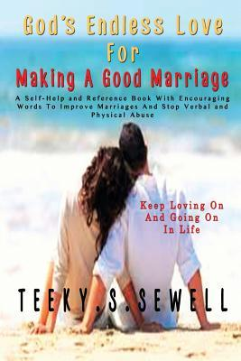 God's Endless Love For Making A Good Marriage: A Self-Help and Reference Book With Encouraging Words To Improve Marriages And Stop Verbal And Physical Abuse