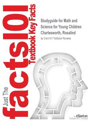 Studyguide for Math and Science for Young Children by Charlesworth, Rosalind, ISBN 9781133591474