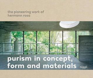 Purism in Concept, Form and Materials.: The Pioneering Work of Hermann Rosa por Martin Bruhin
