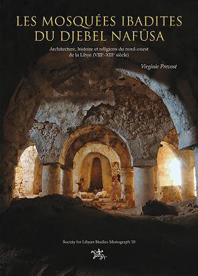 Les Mosquees Ibadites Du Djebel Nafūsa: Architecture, Histoire Et Religions Du Nort-Ouest de La Libye