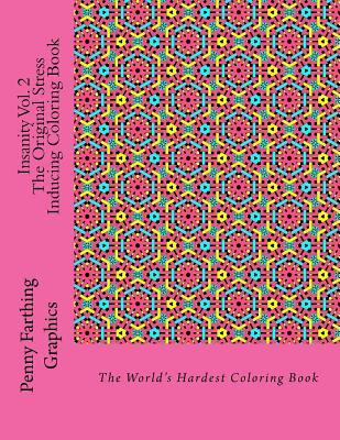 Insanity Vol. 2 - The Original Stress Inducing Coloring Book: The World's Hardest Coloring Book