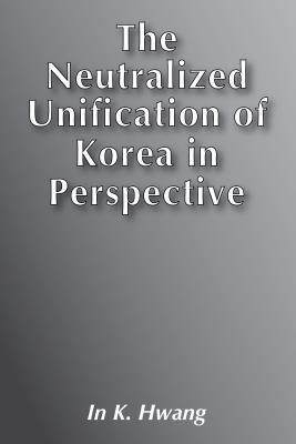 Neutralized Unification of Korea in Perspective
