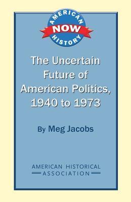 the-uncertain-future-of-american-politics-1940-to-1973