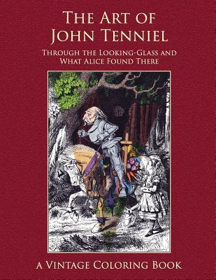 The Art of John Tenniel: Through the Looking-Glass and What Alice Found There: Vintage Coloring Adult Coloring Books