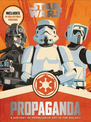 Star Wars Propaganda: A History of Persuasive Art in the Galaxy by Pablo Hidalgo
