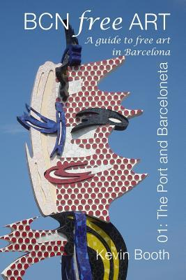 Bcnfreeart 01: The Port and Barceloneta. a Guide to Free Art in Barcelona