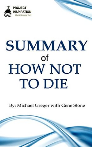 Summary of How Not To Die By Michael Greger, M.D. with Gene Stone