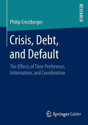 Crisis, Debt, and Default: The Effects of Time Preference, Information, and Coordination