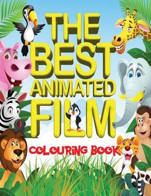 The Best Animated Film Colouring Book: Top 50 Box Office Animated Film Characters for Kids to Colour in an A4, 52 Page Book. Includes Scenes from Shrek, Frozen, Bfg, Jungle Book and Many More.