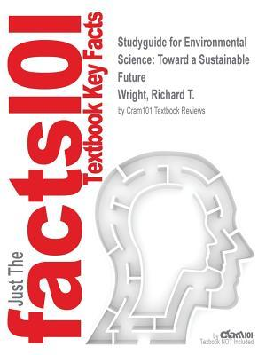 Studyguide for Environmental Science: Toward a Sustainable Future by Wright, Richard T., ISBN 9780321811295