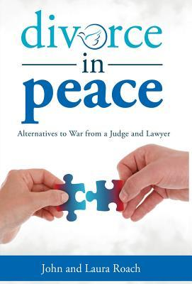 Divorce in Peace: Alternatives to War from a Judge and Lawyer