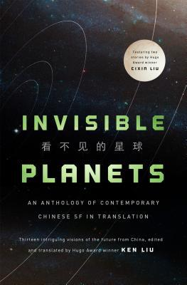 Invisible Planets: An Anthology of Contemporary Chinese SF in Translation