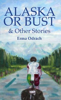 Ebook Alaska or Bust: And Other Stories by Erma Odrach read!