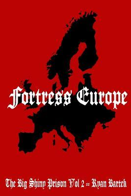 Fortress Europe: (The Big Shiny Prison Volume II)