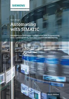 Automating with Simatic: Hardware and Software, Configuration and Programming, Data Communication, Operator Control and Monitoring