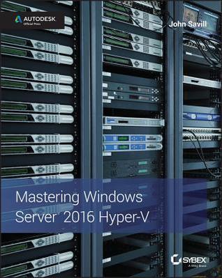 Mastering Windows Server 2016 Hyper-V