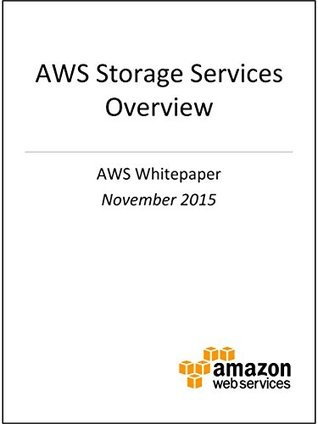AWS Storage Services Overview (AWS Whitepaper): A Look at Storage Services Offered by AWS