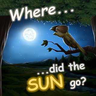 Where Did The Sun Go? A Children´s audio and picture book: Kids rhyming books and children´s stories about nature (Beginning reading & Early learning! Book 1)