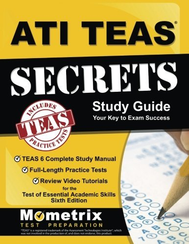 ATI TEAS Secrets Study Guide: TEAS 6 Complete Study Manual, Full-Length Practice Tests, Review Video Tutorials for the Test of Essential Academic Skills