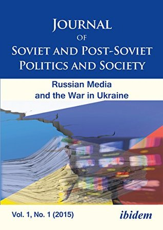Journal of Soviet and Post-Soviet Politics and Society: 2015/1: The Russian Media and the War in Ukraine