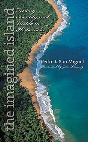 the-imagined-island-history-identity-and-utopia-in-hispaniola-latin-america-in-translation-en-traduccin-em-traduo